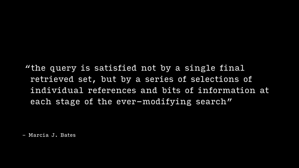"- Marcia J. Bates ""the query is satisfied not b..."