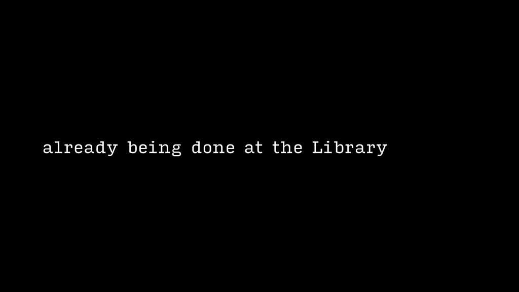 already being done at the Library