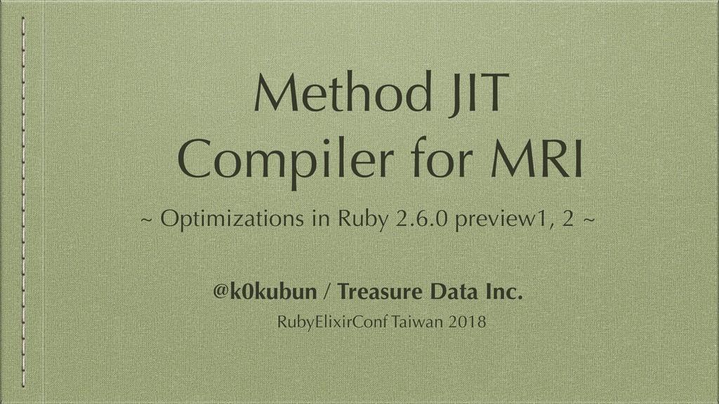Method JIT Compiler for MRI RubyElixirConf Taiw...