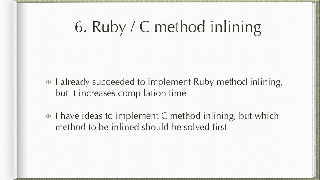 6. Ruby / C method inlining I already succeeded...