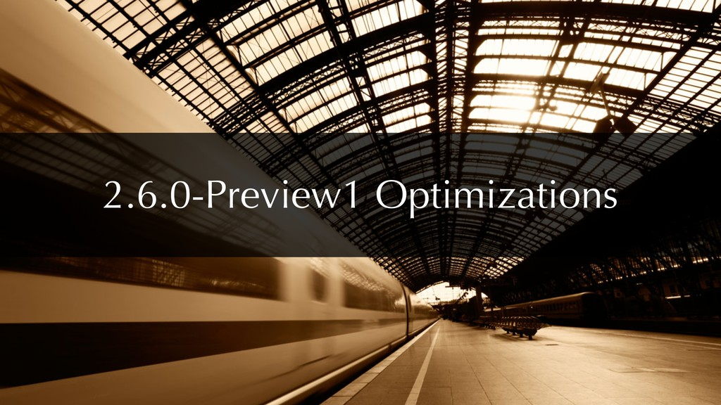 2.6.0-Preview1 Optimizations