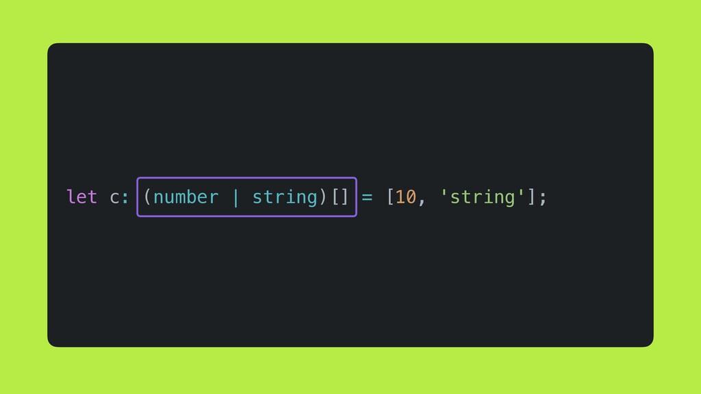 let c: (number | string)[] = [10, 'string'];