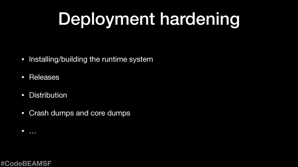 Deployment hardening • Installing/building the ...