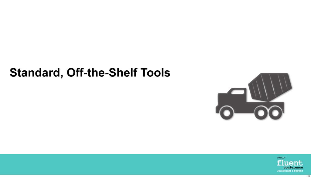 Standard, Off-the-Shelf Tools 20