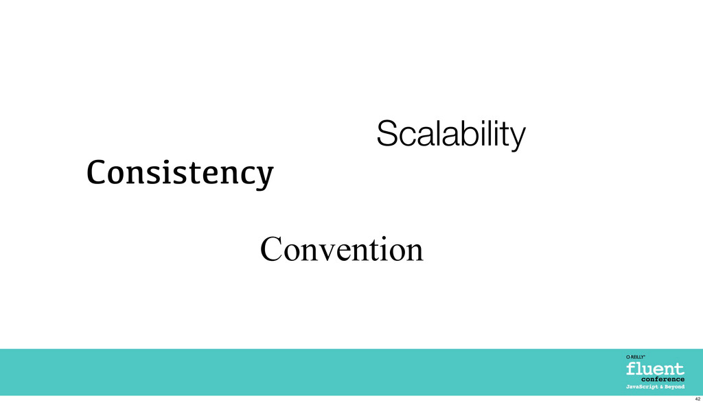 Consistency Convention Scalability 42