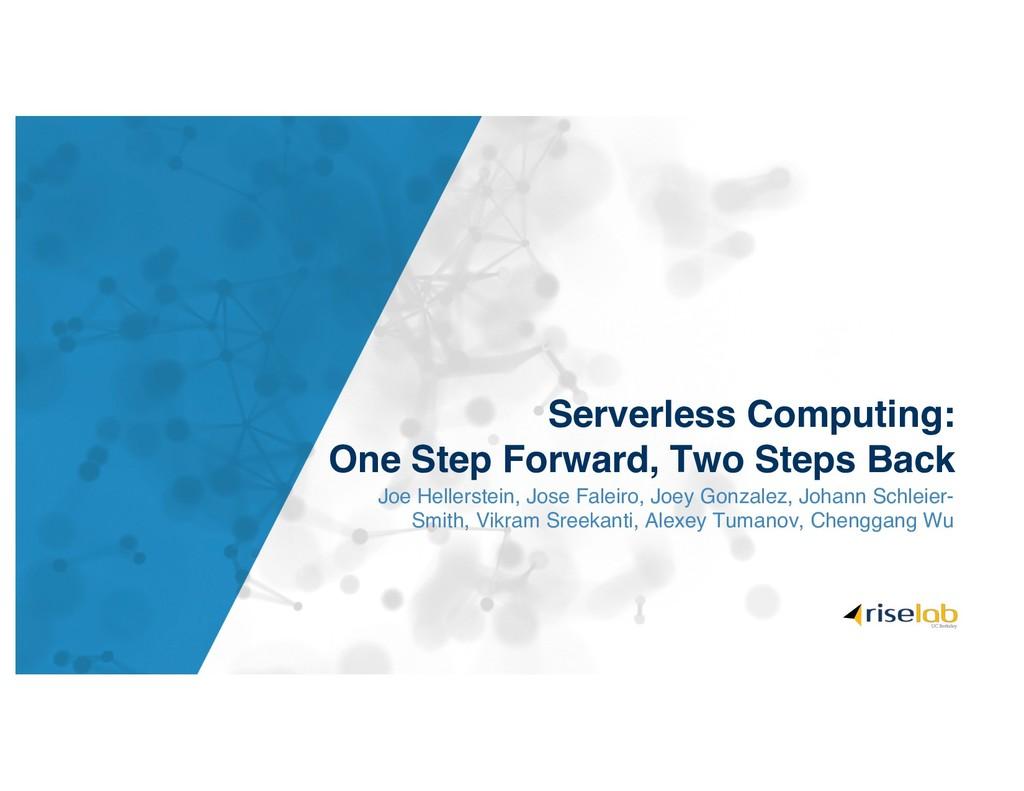 Serverless Computing: One Step Forward, Two Ste...