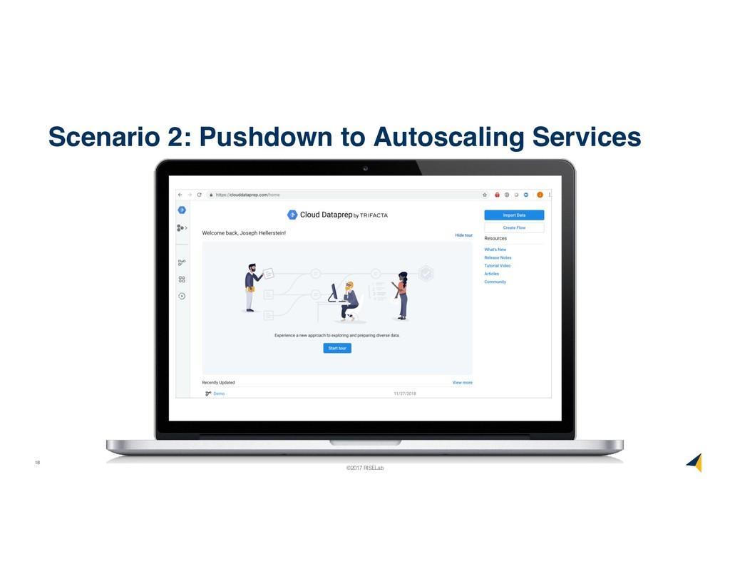 18 ©2017 RISELab Scenario 2: Pushdown to Autosc...