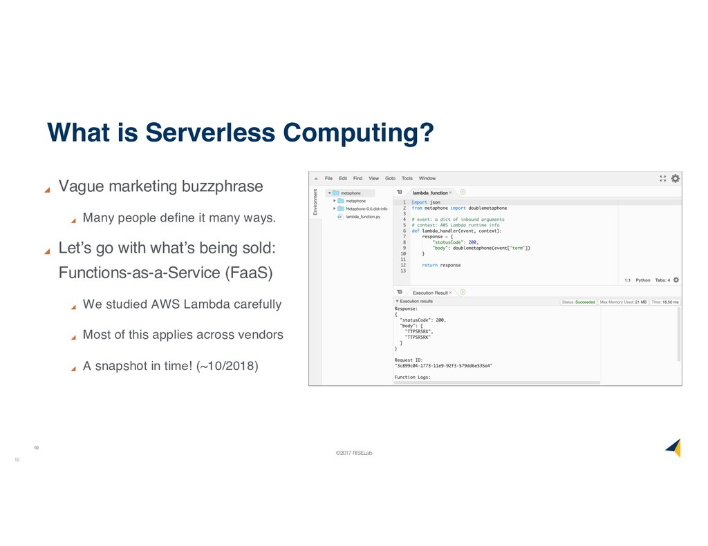 10 ©2017 RISELab What is Serverless Computing? ...