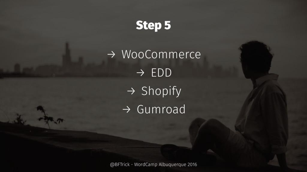 Step 5 → WooCommerce → EDD → Shopify → Gumroad ...