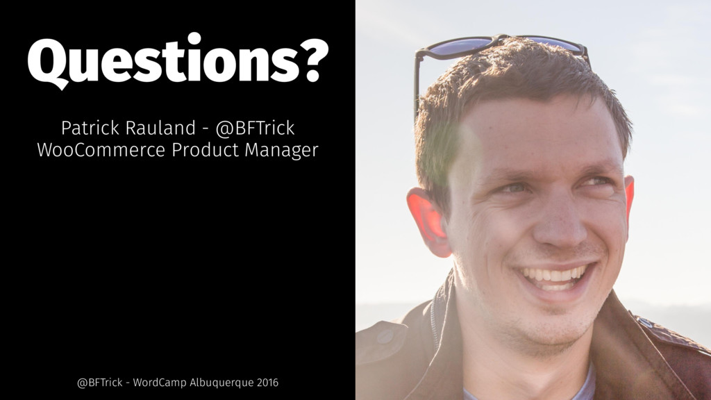 Questions? Patrick Rauland - @BFTrick WooCommer...