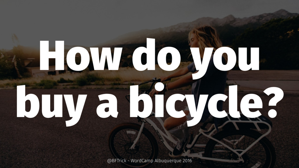 How do you buy a bicycle? @BFTrick - WordCamp A...