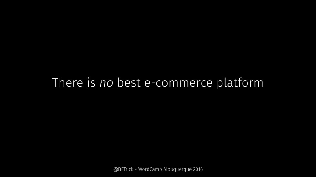 There is no best e-commerce platform @BFTrick -...