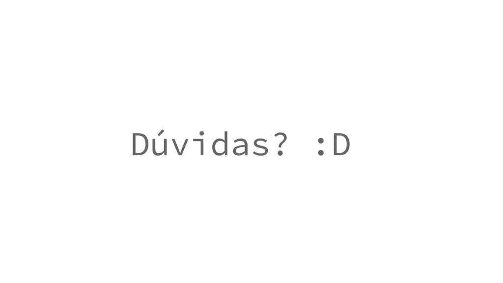 Dúvidas? :D