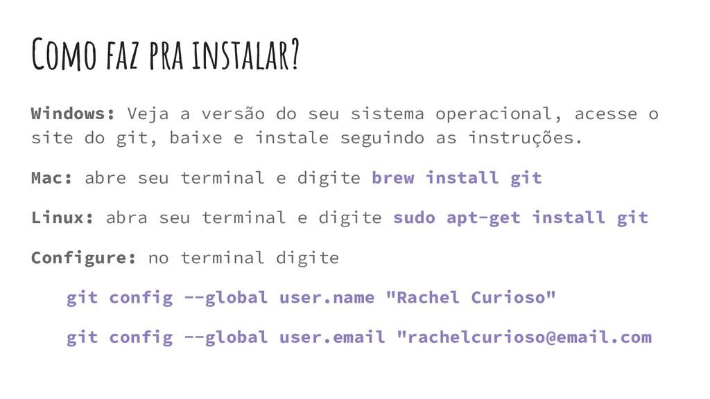 Como faz pra instalar? Windows: Veja a versão d...