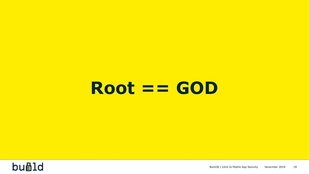 Root == GOD Build38 | Intro to Mobile App Secur...