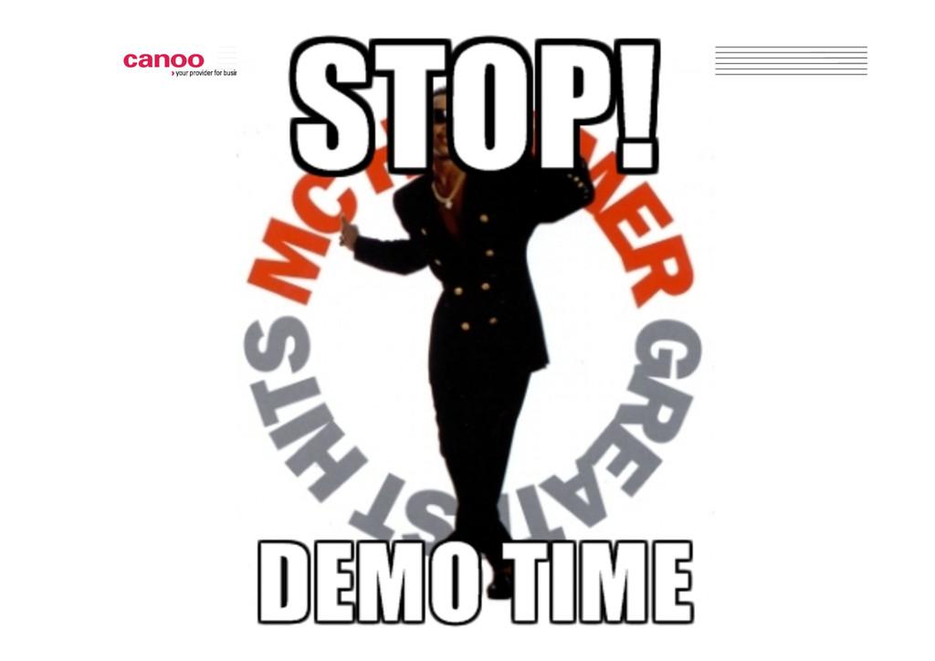 STOP!! ! DEMO TIME!