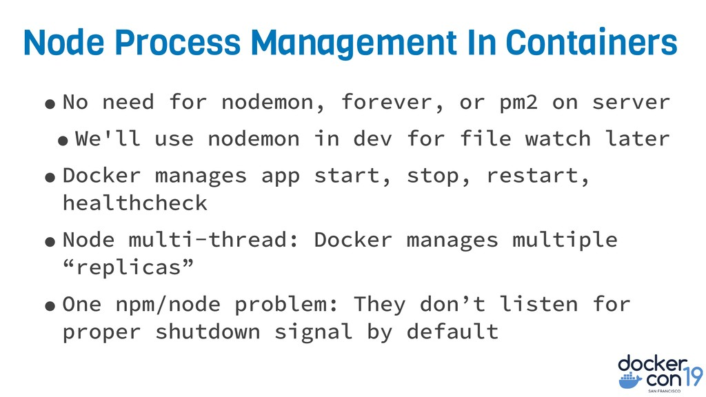 Node Process Management In Containers •No need ...