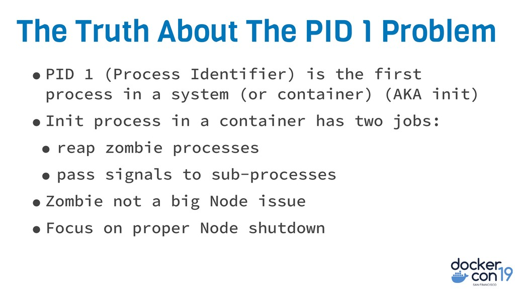 The Truth About The PID 1 Problem •PID 1 (Proce...