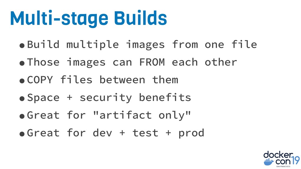 Multi-stage Builds •Build multiple images from ...