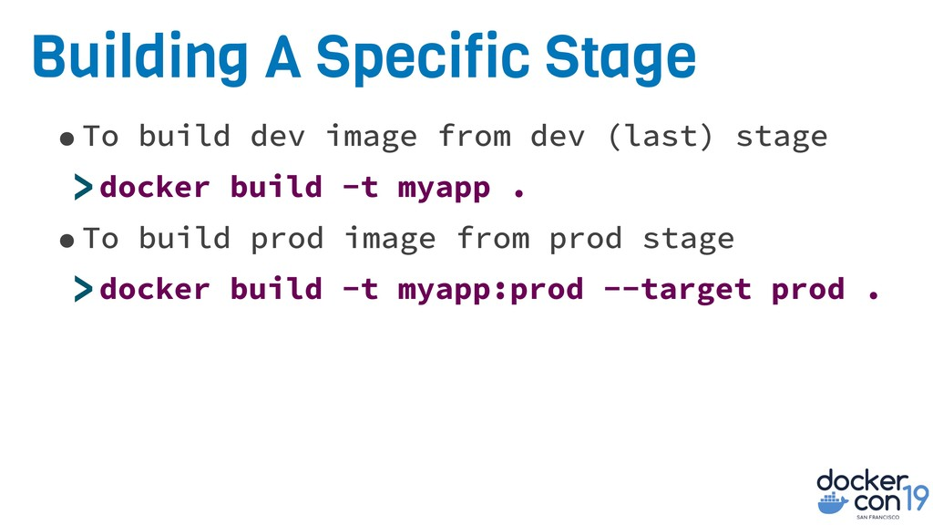 Building A Specific Stage •To build dev image f...