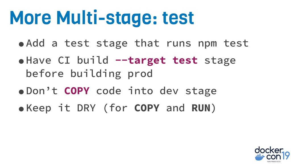 More Multi-stage: test •Add a test stage that r...