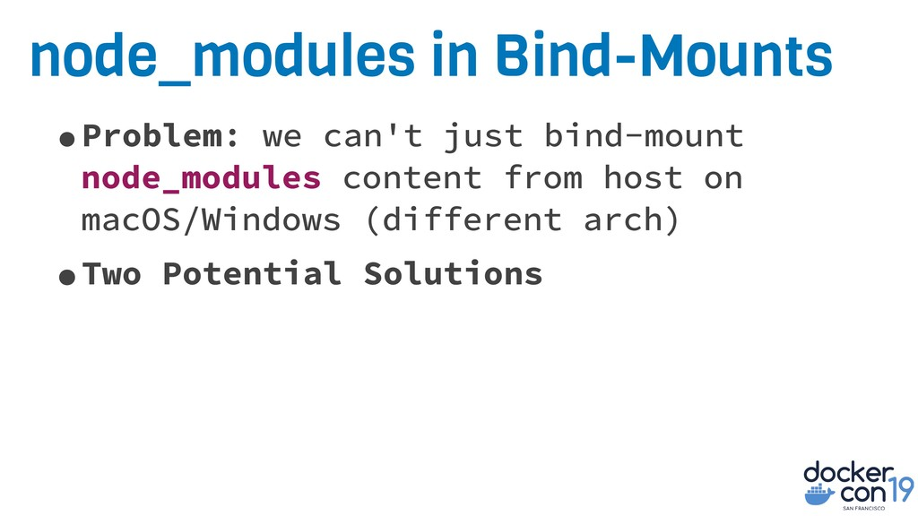 node_modules in Bind-Mounts •Problem: we can't ...