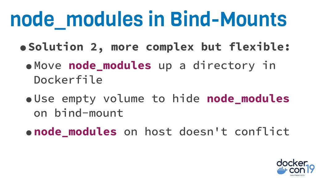 node_modules in Bind-Mounts •Solution 2, more c...