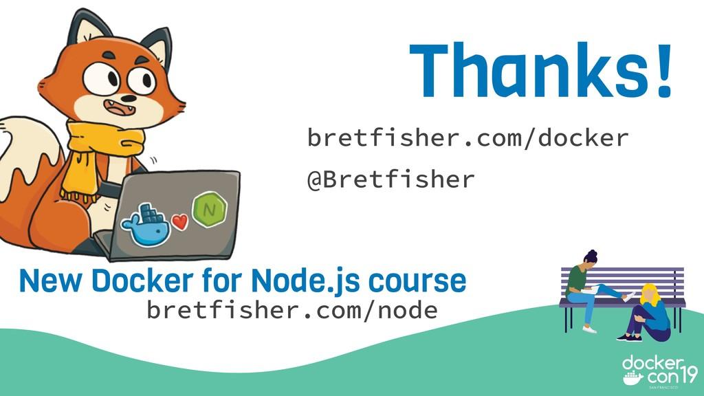 Thanks! bretfisher.com/docker @Bretfisher bretf...