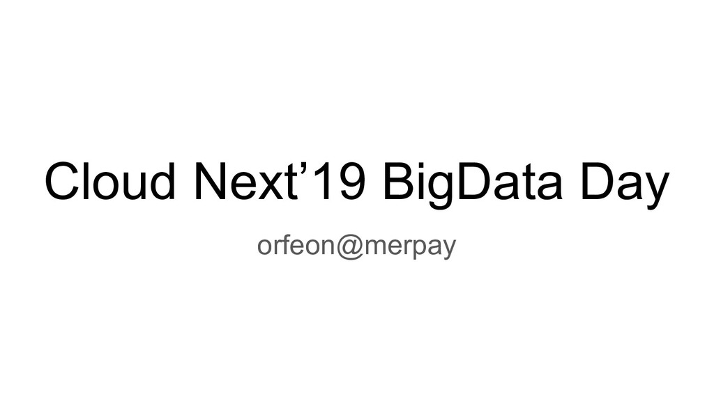 Cloud Next'19 BigData Day orfeon@merpay