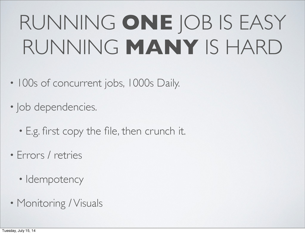 RUNNING ONE JOB IS EASY RUNNING MANY IS HARD • ...