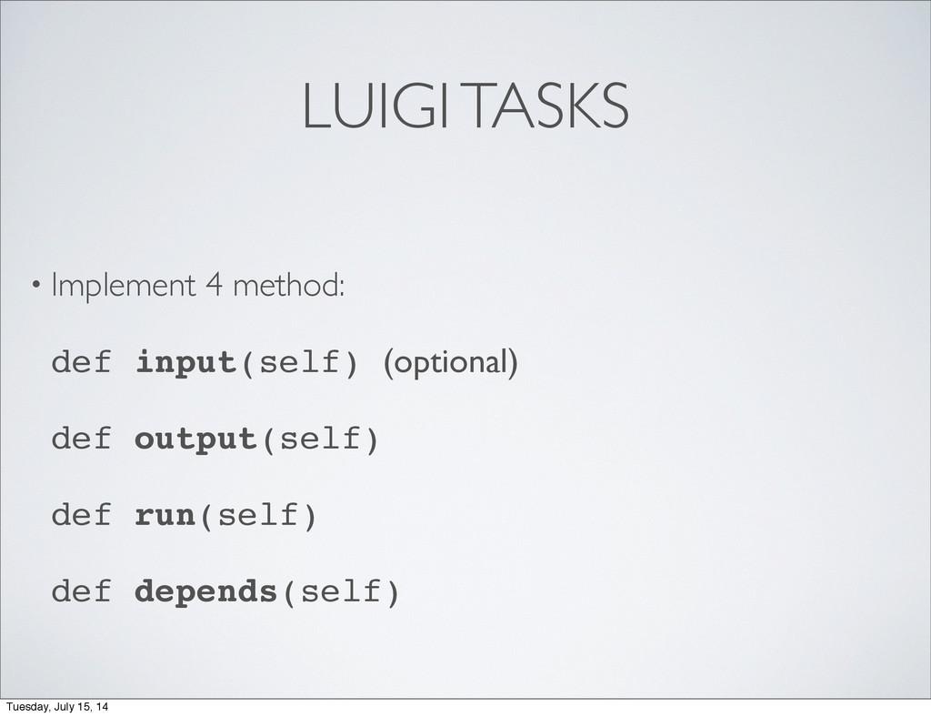 LUIGI TASKS • Implement 4 method: def input(sel...