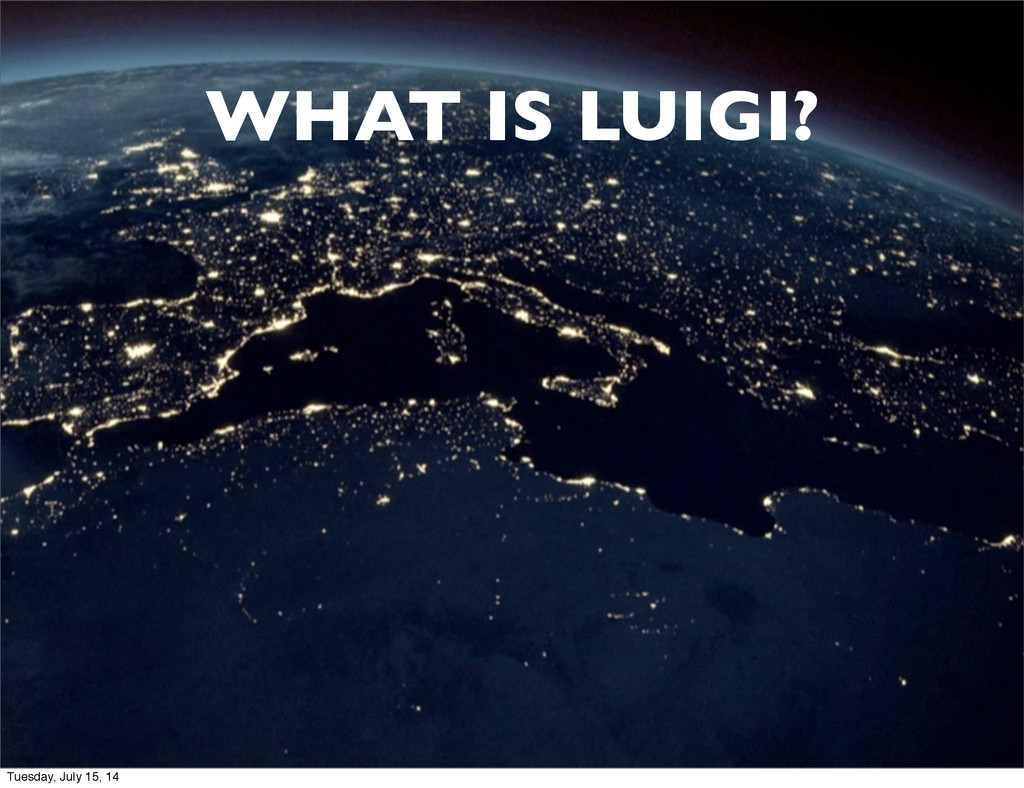 WHAT IS LUIGI? Tuesday, July 15, 14
