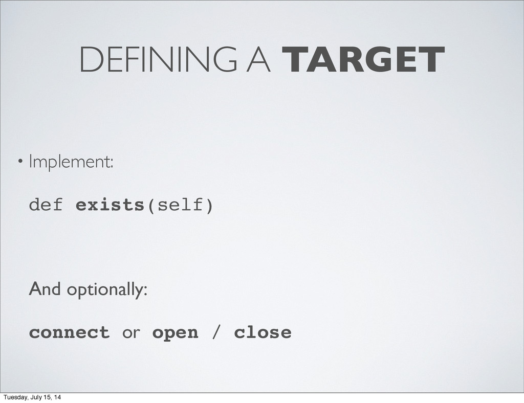 DEFINING A TARGET • Implement: def exists(self)...