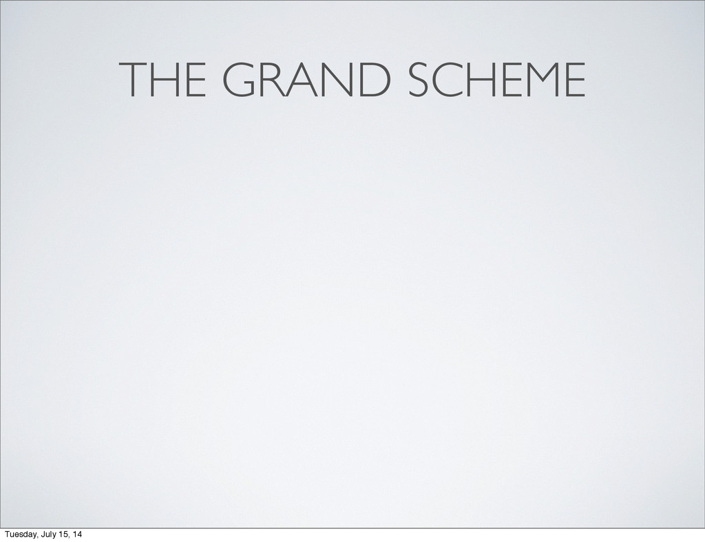THE GRAND SCHEME Tuesday, July 15, 14