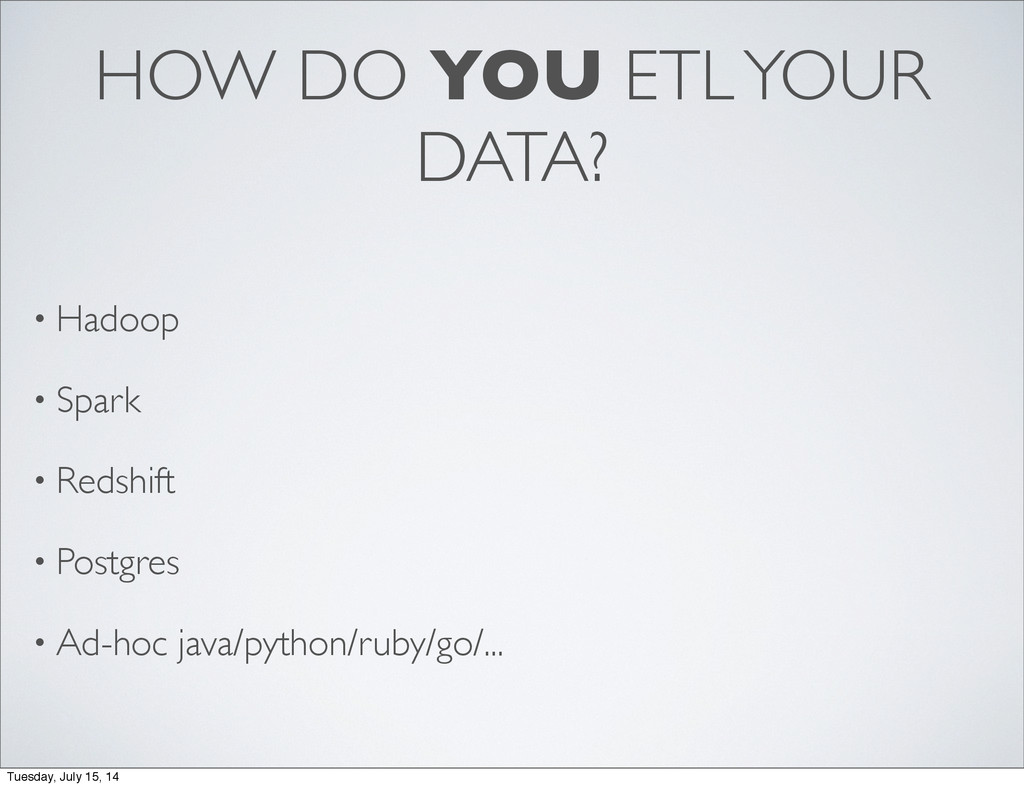 HOW DO YOU ETL YOUR DATA? • Hadoop • Spark • Re...