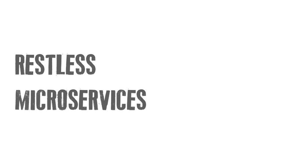 RESTLESS MICROSERVICES