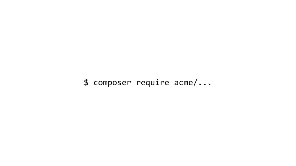 $ composer require acme/...