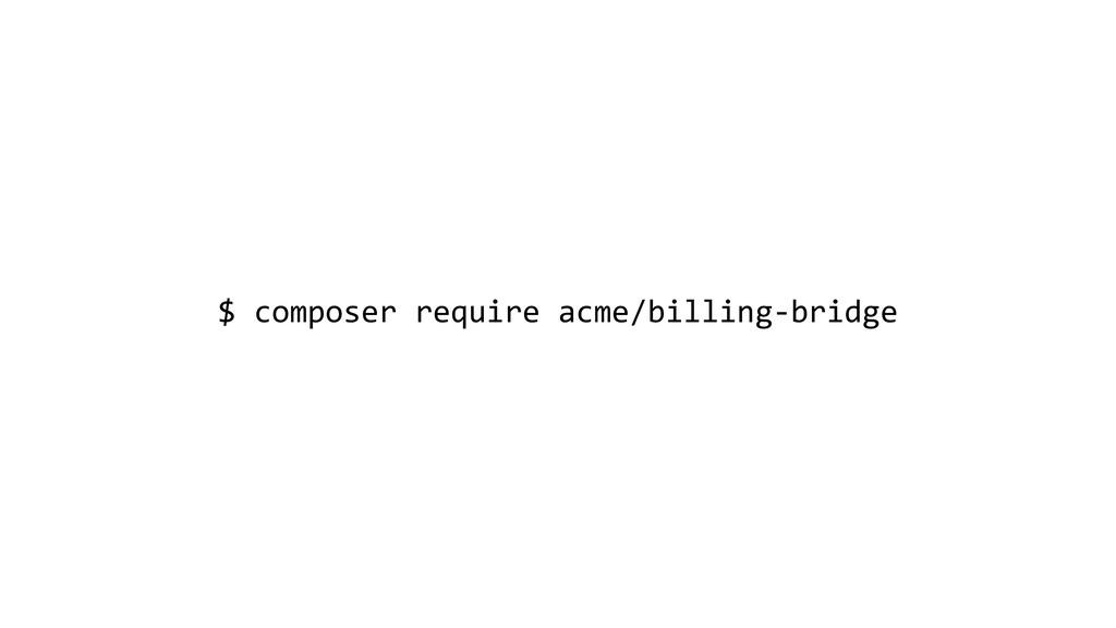 $ composer require acme/billing-bridge