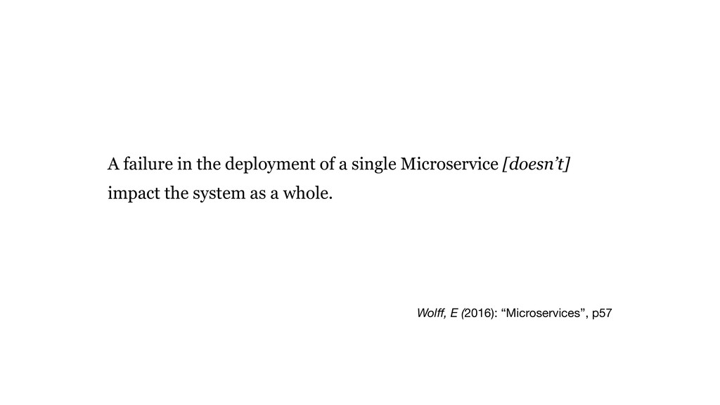 "Wolff, E (2016): ""Microservices"", p57 A failure ..."