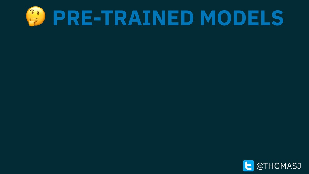 PRE-TRAINED MODELS @THOMASJ