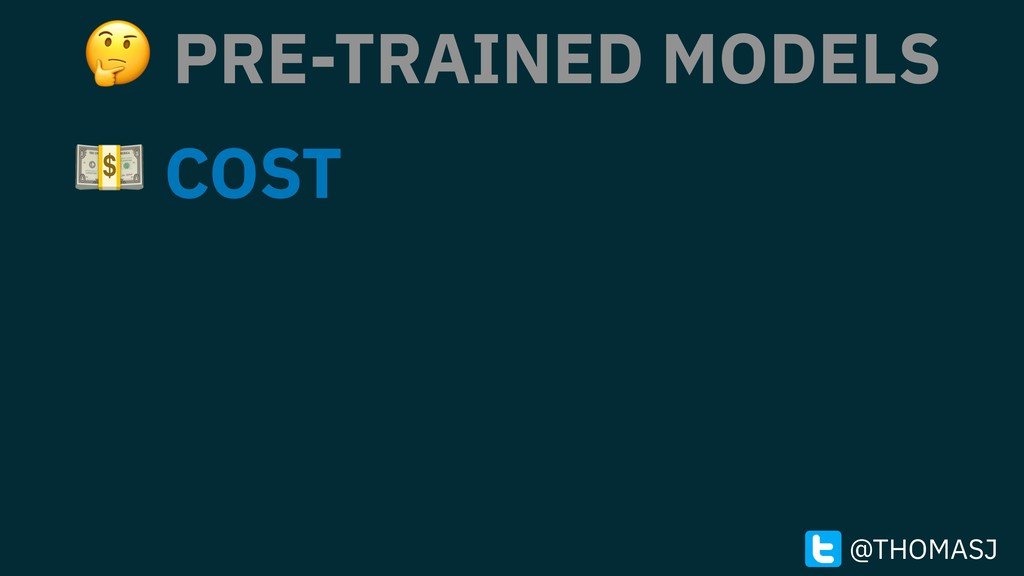 PRE-TRAINED MODELS  COST @THOMASJ