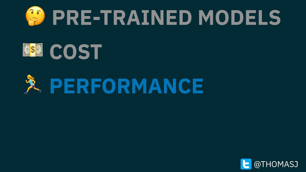 PRE-TRAINED MODELS  COST 1 PERFORMANCE @THOMAS...