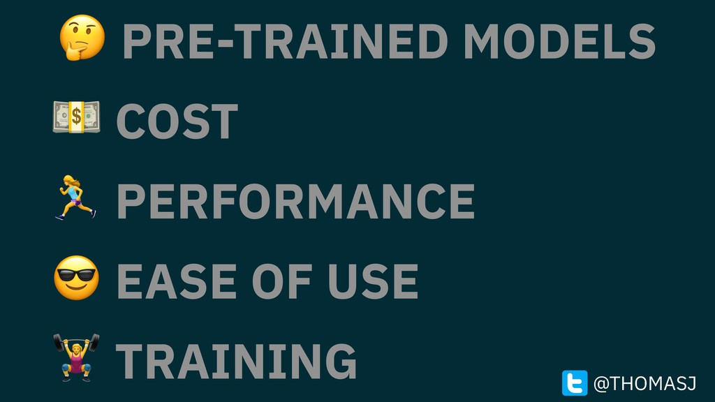 PRE-TRAINED MODELS  COST 1 PERFORMANCE  EASE O...
