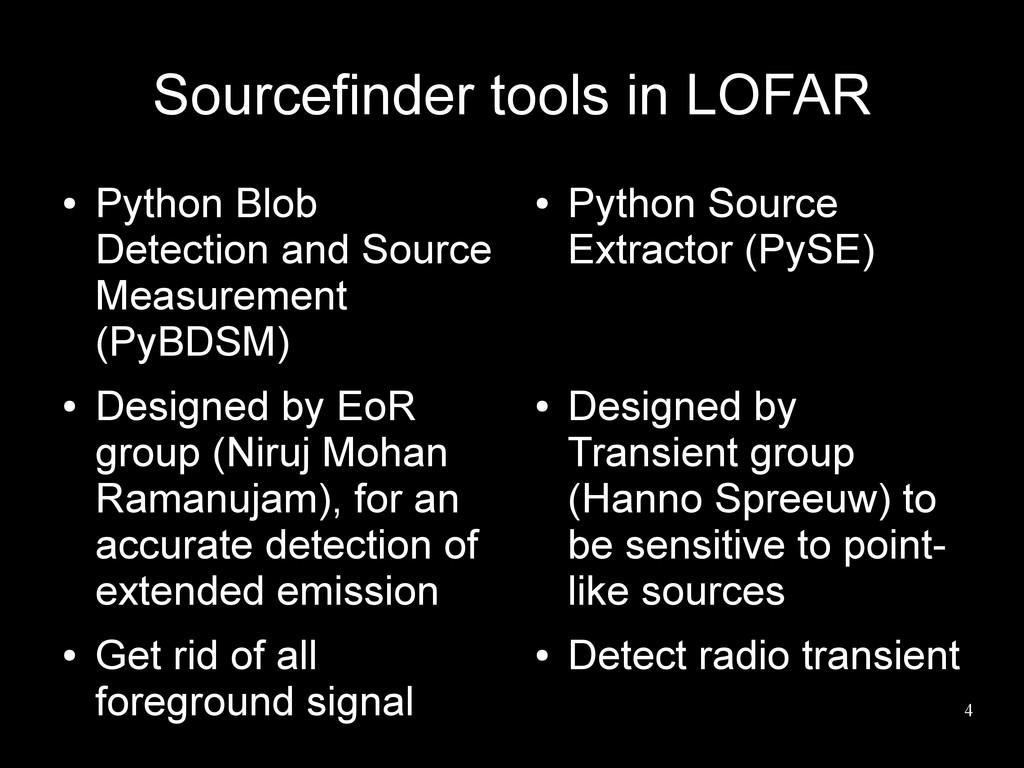 4 Sourcefinder tools in LOFAR ● Python Blob Det...