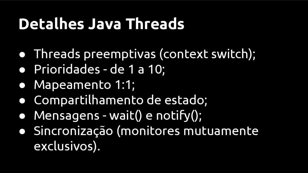 Detalhes Java Threads ● Threads preemptivas (co...