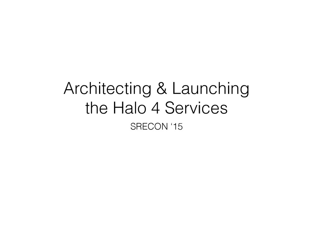 Architecting & Launching the Halo 4 Services SR...