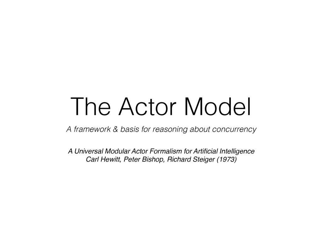 The Actor Model A framework & basis for reasoni...