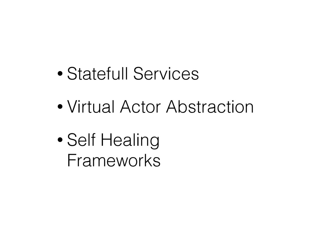 • Statefull Services • Virtual Actor Abstractio...