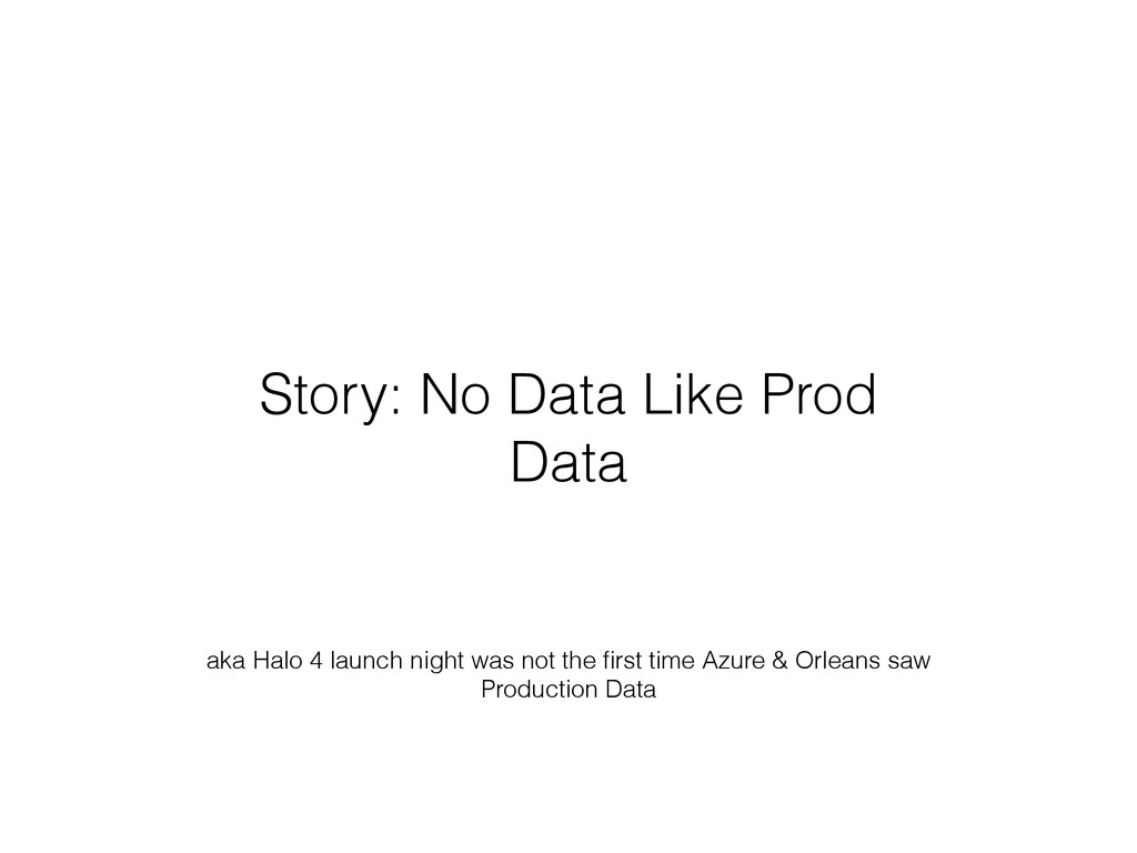 Story: No Data Like Prod Data aka Halo 4 launch...