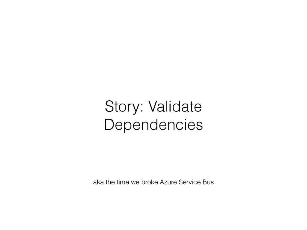 Story: Validate Dependencies aka the time we br...